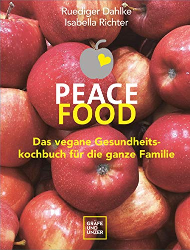 Peace Food - Das vegane Gesundheitskochbuch für die ganze Familie (Gräfe und Unzer Einzeltitel)