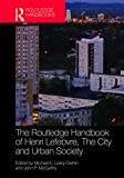 The Routledge Handbook of Henri Lefebvre, The City and Urban Society (English Edition)