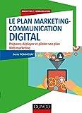 Le plan marketing-communication digital - Préparer, déployer et piloter son plan Web marketing: Préparer, déployer et piloter son plan Web marketing