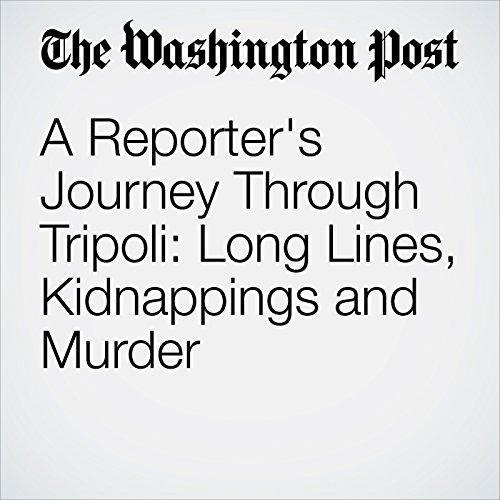 A Reporter's Journey Through Tripoli: Long Lines, Kidnappings and Murder copertina