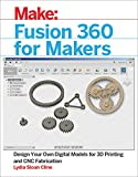 Fusion 360 for Makers: Design Your Own Digital Models for 3D Printing and CNC Fabrication (Make:) (English Edition)