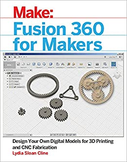 Fusion 360 for Makers: Design Your Own Digital Models for 3D Printing and CNC Fabrication (Make:) by [Lydia Sloan Cline]