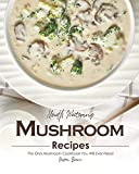 Mouth Watering Mushroom Recipes: The Only Mushroom Cookbook You Will Ever Need