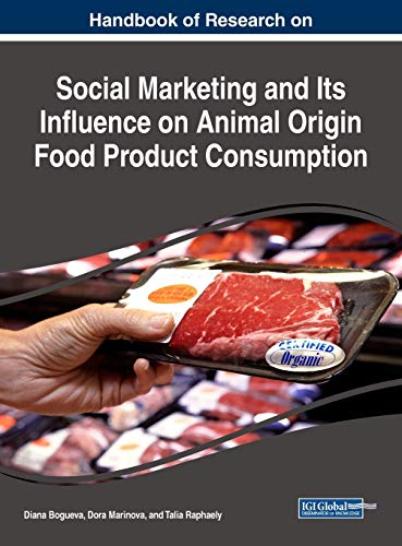 Handbook of Research on Social Marketing and Its Influence on Animal Origin Food Product Consumption (Advances in Marketing, Customer Relationship Management, and E-services)