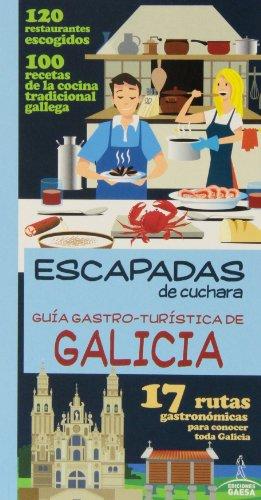Guia Gastro-Turística de GALICIA (Escapadas De Cuchara)
