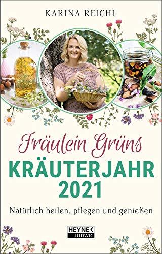 Fräulein Grüns Kräuterjahr 2021: Natürlich heilen, pflegen und genießen - Taschenkalender 10,0 x 15,5 cm