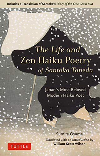 The Life and Zen Haiku Poetry of Santoka Taneda: Japan's Beloved Modern Haiku Poet: Includes a Translation of Santoka's