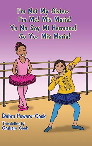 I'm Not My Sister, I'm Me! Mia Maria!: Yo No Soy Mi Hermana! So Yo, Mia Maria!
