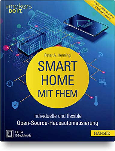 Smart Home mit FHEM: Individuelle und flexible Open-Source-Hausautomatisierung. Inklusive Tablet-Interface und Sprachsteuerung (makers DO IT)