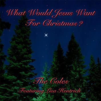 What Would Jesus Want for Christmas (Feat. Lisa Hentrich)