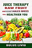 Juice Therapy: Raw Fruit and Vegetables Juices  for a Healthier You