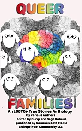 Queer Families: An LGBTQ+ True Stories Anthology (Volume 1)