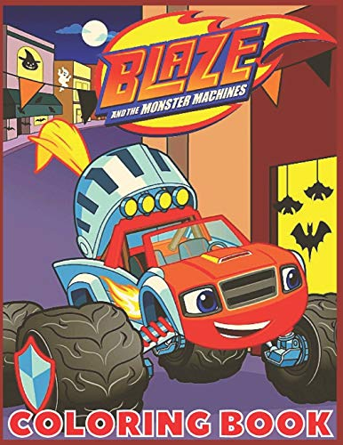 Blaze and the Monster Machines: Coloring book for children and adults fun, easy and comfortable (coloring book for adults and children 2-4 4-8 8-12) wonderful and high-quality images