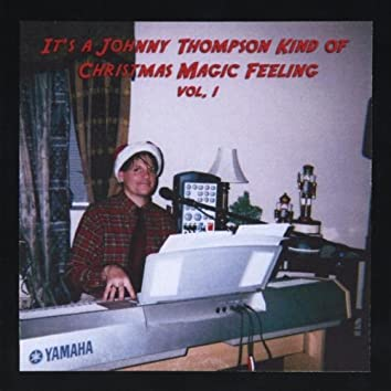 It's a Johnny Thompson Kind of Christmas Magic Feeling, Vol. I