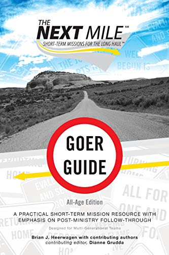 The Next Mile - Goer Guide All-Age Edition: A Practical Short-Term Mission Resource with Emphasis on Post-Ministry Follow-Through (Next Mile Set)