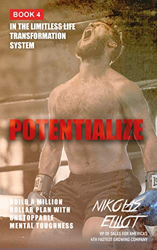 Potentialize - Book 4 in the Limitless Life Transformation System: Build a Million Dollar Plan with Unstoppable Mental Toughness (English Edition)