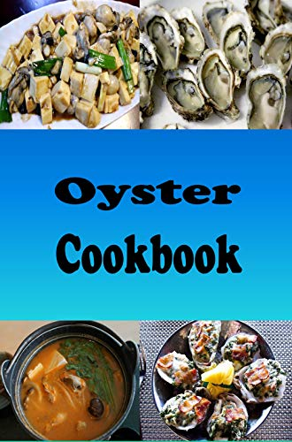 Oyster Cookbook: Recipes for Oysters Rockefeller, Oysters Bienville, Oyster Stuffing and On the Half Shell by [Laura Sommers]