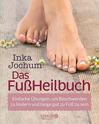 Das FußHeilbuch: Einfache Übungen, um Beschwerden zu lindern und lange gut zu Fuß zu sein