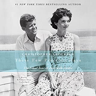 These Few Precious Days     The Final Year of Jack with Jackie              By:                                                                                                                                 Christopher Andersen                               Narrated by:                                                                                                                                 Robertson Dean                      Length: 9 hrs and 19 mins     90 ratings     Overall 4.3