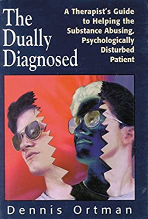 [(The Dually-diagnosed : A Therapists Guide to Helping the Substance Abusing, Psychologically Disturbed Patient)] [By (author) Dennis C. Ortman] published on (June, 1997)