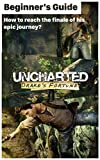 Uncharted 1 - Adventurer's guidebook To Know Before Playing: How to reach the finale of his epic journey? How to play Uncharted 1? (English Edition)