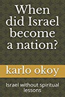 When did Israel become a nation?: Israel without spiritual lessons