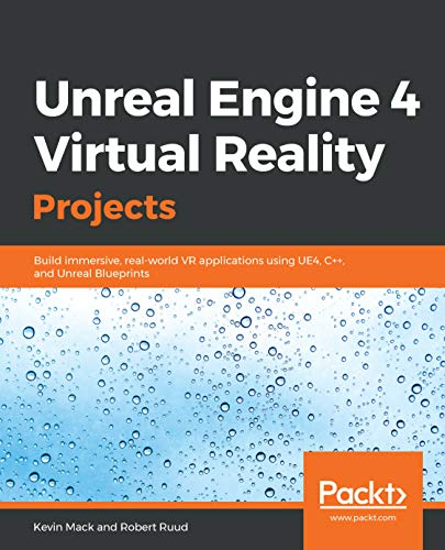 Unreal Engine 4 Virtual Reality Projects: Build immersive, real-world VR applications using UE4, C++, and Unreal…