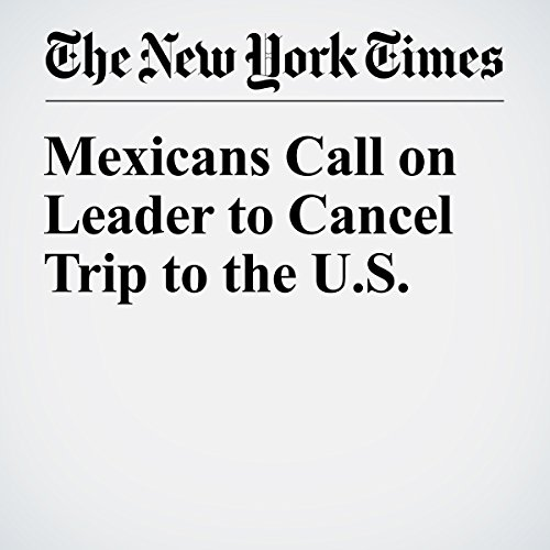 Mexicans Call on Leader to Cancel Trip to the U.S. copertina