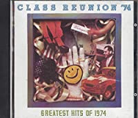 Class Reunion: Greatest Hits Of 1974