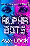 Alpha Bots (The Womanoid Diaries)