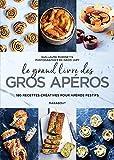 Le grand livre des gros apéros: 180 recettes créatives pour apéros...