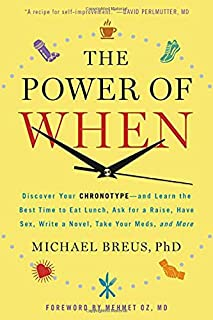 The Power of When: Discover Your Chronotype--and Learn the Best Time to Eat Lunch, Ask for a Raise, Have Sex, Write a Nove...