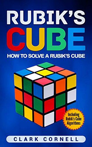 Rubik's Cube: How to Solve a Rubik's Cube, Including Rubik's Cube Algorithms (English Edition)