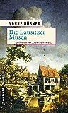 Die Lausitzer Musen: Historischer Kriminalroman (Historische Romane im GMEINER-Verlag) (Dr. Cornelius Waldeck)
