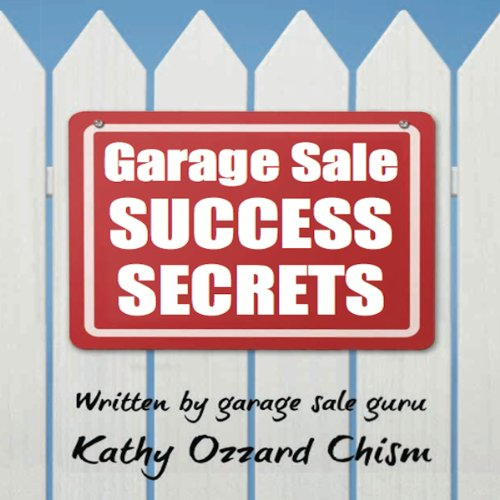 Garage Sale Success Secrets: The Definitive Step-by-Step Guide to Turn Your Trash into CA$H! audiobook cover art
