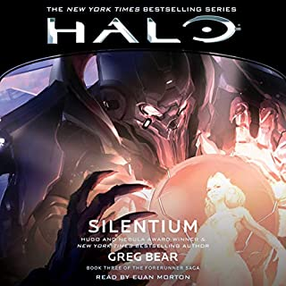 HALO: Silentium     HALO, Book 10              By:                                                                                                                                 Greg Bear                               Narrated by:                                                                                                                                 Euan Morton                      Length: 7 hrs and 41 mins     1 rating     Overall 4.0