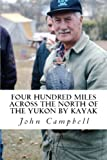 Four Hundred Miles Across the North of the Yukon by Kayak