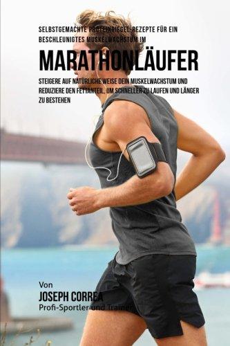 Selbstgemachte Proteinriegel-Rezepte fur ein beschleunigtes Muskelwachstum fur Marathonlaufer: Steigere auf naturliche Weise dein Muskelwachstum und ... um schneller zu laufen und langer zu bestehen