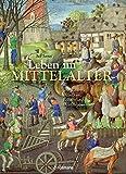 Leben im Mittelalter: Von Rittern, Mönchen, Bauern und Marktfrauen