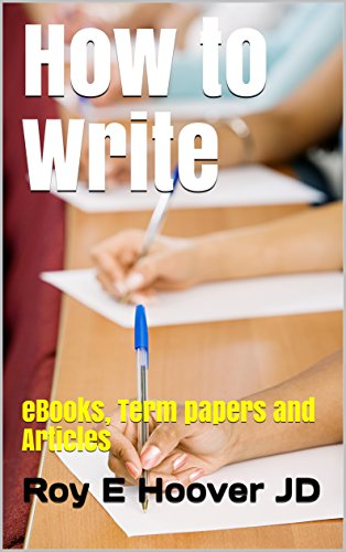 How to Write: eBooks, Term papers and Articles (English Edit