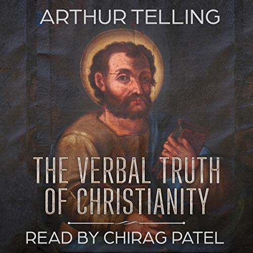 The Verbal Truth of Christianity     How the Church Coopted the Jesus Message              By:                                                                                                                                 Arthur Telling                               Narrated by:                                                                                                                                 Chirag Patel                      Length: 1 hr and 54 mins     Not rated yet     Overall 0.0