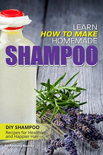 Learn How to Make Homemade Shampoo: DIY Shampoo Recipes for Healthier and Happier Hair (English Edition)