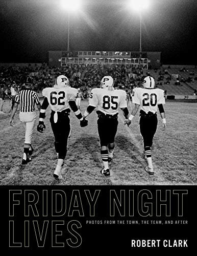 Friday Night Lives: Photos from the Town, the Team, and After (Clifton and Shirley Caldwell Texas Heritage Endowment)