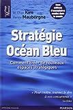Stratégie Océan Bleu - Comment créer de nouveaux espaces stratégiques de W.Chan Kim (14 février 2013) Relié - 14/02/2013