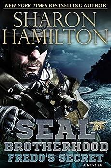 Fredo's Secret, A SEAL Brotherhood Novella: A SEAL Brotherhood Novella by [Sharon Hamilton]