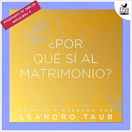 ¿Por qué sí al matrimonio? [Why Yes to Marriage?] audiobook cover art
