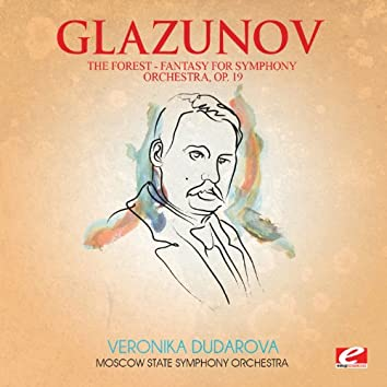 Glazunov: The Forest, Fantasy for Symphony Orchestra, Op. 19 (Digitally Remastered)