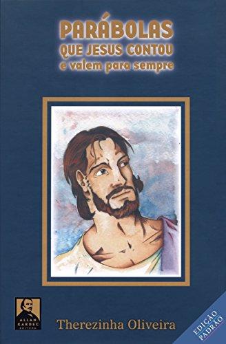 Parábolas Que Jesus Contou: E valem para sempre