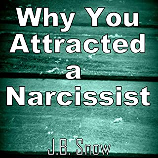 Why You Attracted a Narcissist     Transcend Mediocrity, Book 330              By:                                                                                                                                 J.B. Snow                               Narrated by:                                                                                                                                 Carl Moore                      Length: 31 mins     5 ratings     Overall 3.8
