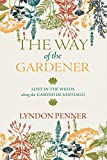 The Way of the Gardener: Lost in the Weeds Along the Camino de Santiago (English Edition)